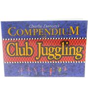 Compendium of Club Juggling Charlie Dancey